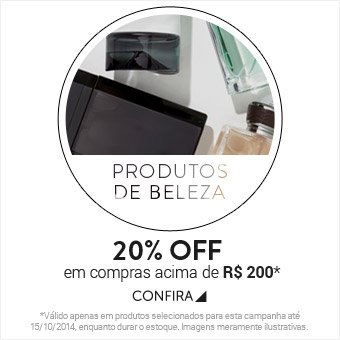 Produtos de beleza com 20% Off, acima de R$200* - Confira!
